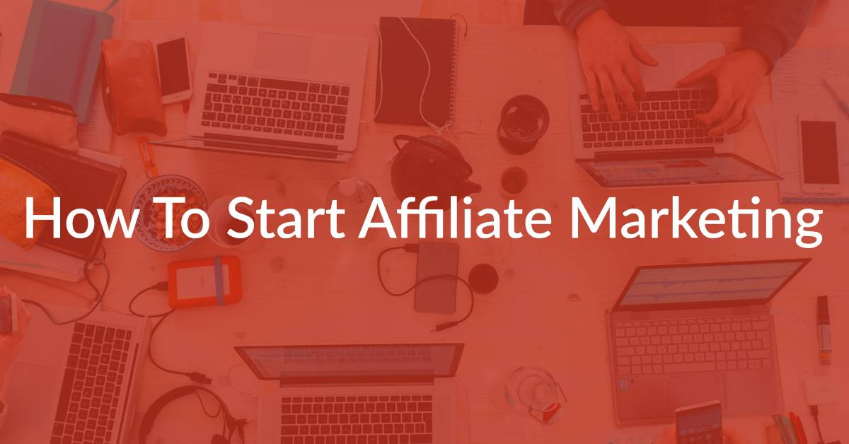 How To Start Affiliate Marketing [In-Depth Beginners Guide]