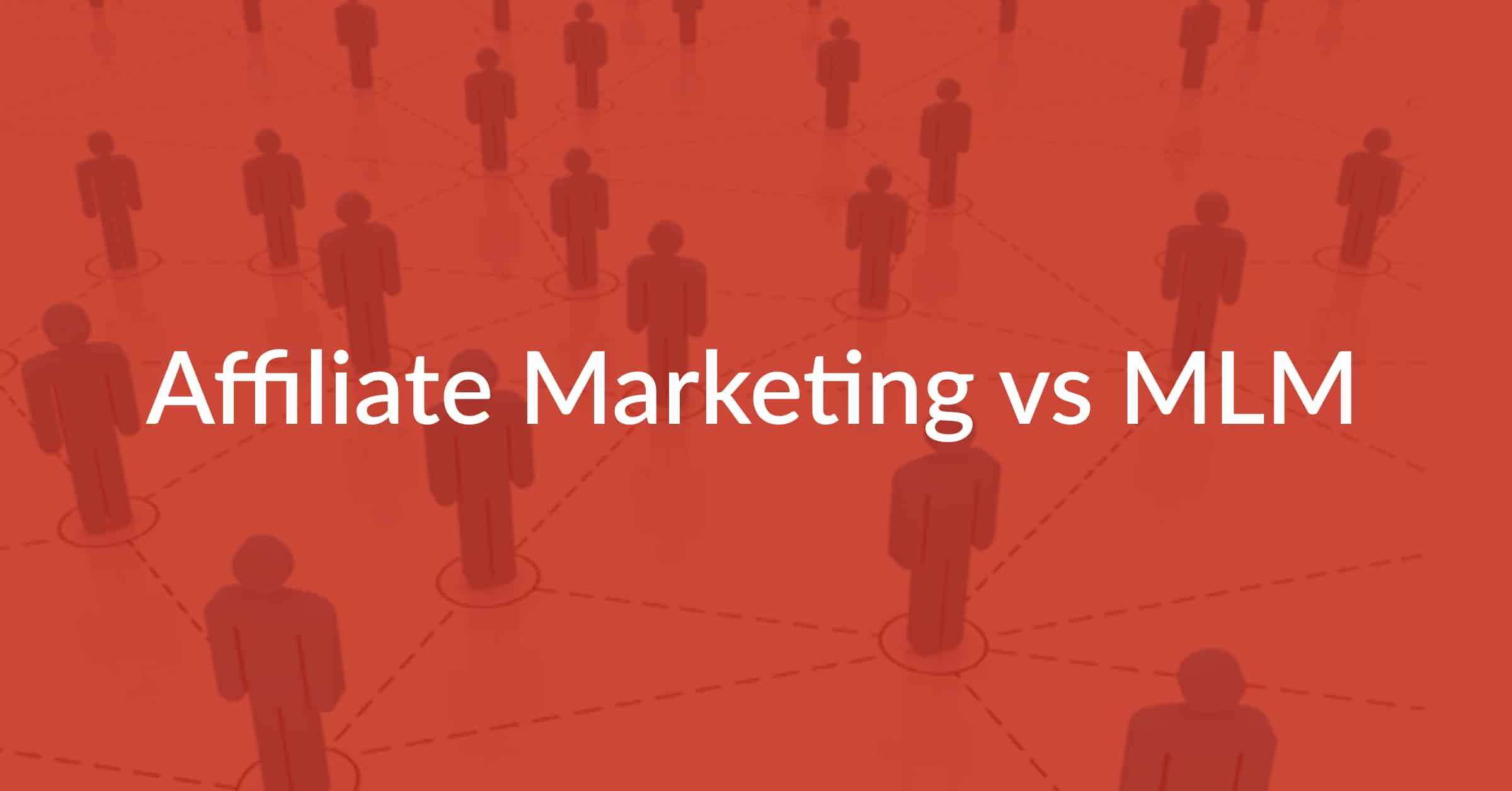 Affiliate Marketing vs Network Marketing: Which Is Better?