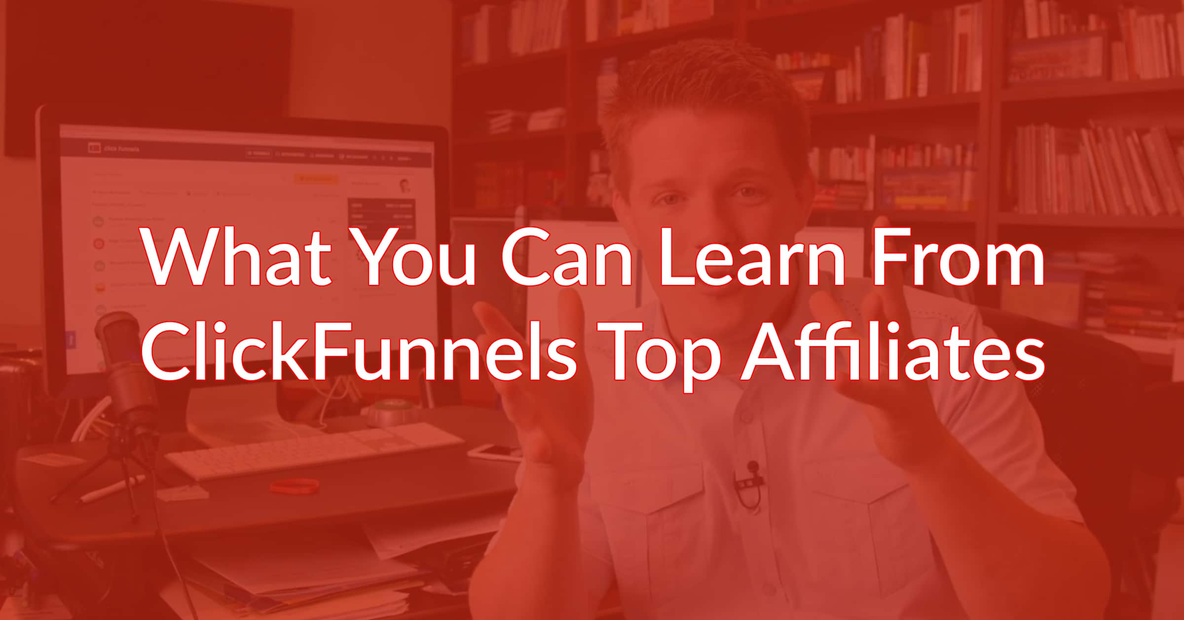 What You Can Learn From ClickFunnels Top Affiliates