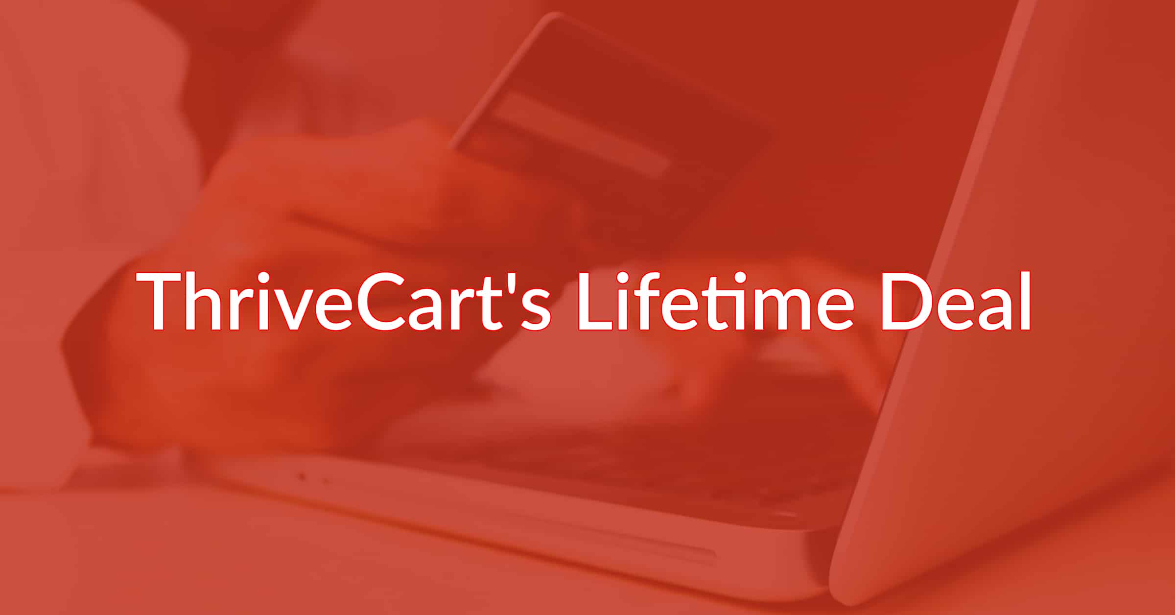 Is ThriveCart's Lifetime Deal Still Available?