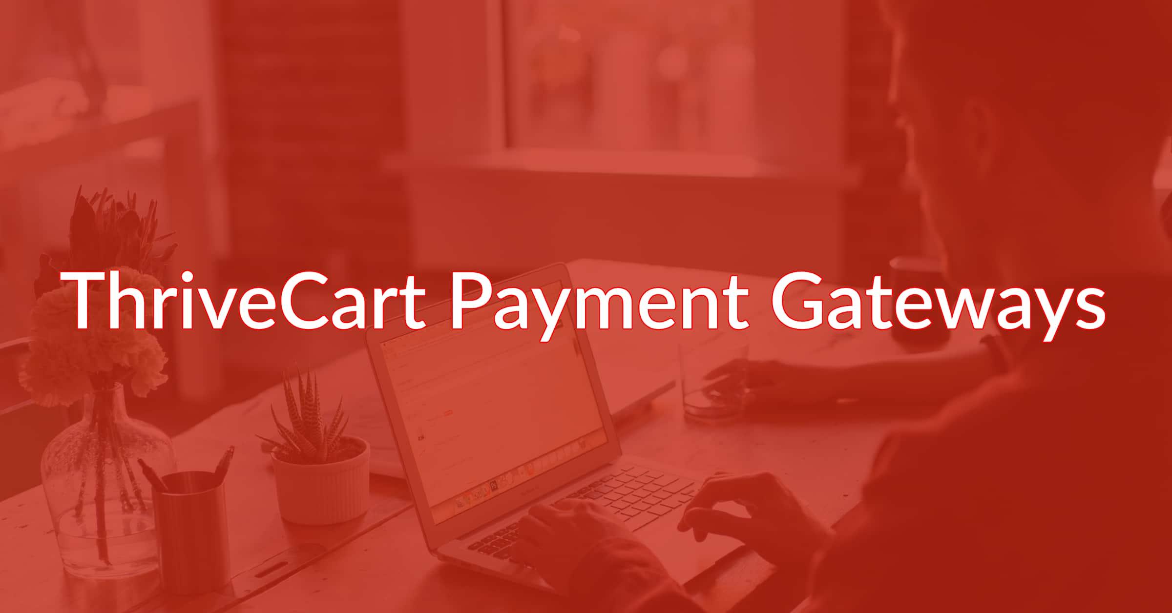 ThriveCart Payment Gateways (Quick-Start Beginners Guide!)
