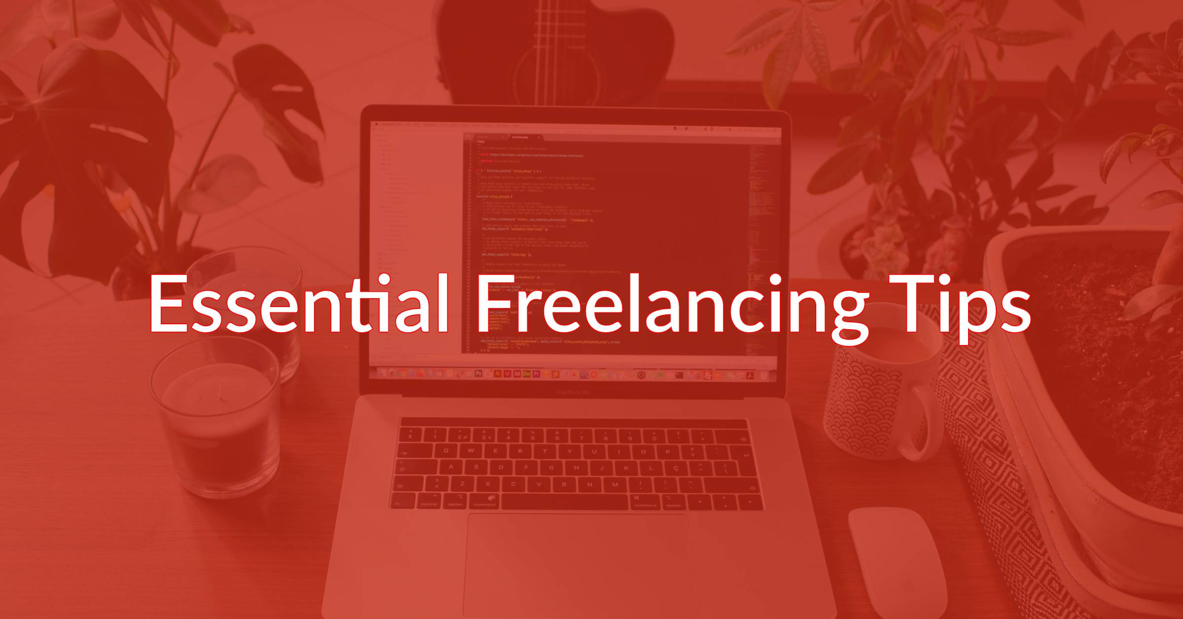 11 Essential Freelancing Tips That Will Lead You To Success
