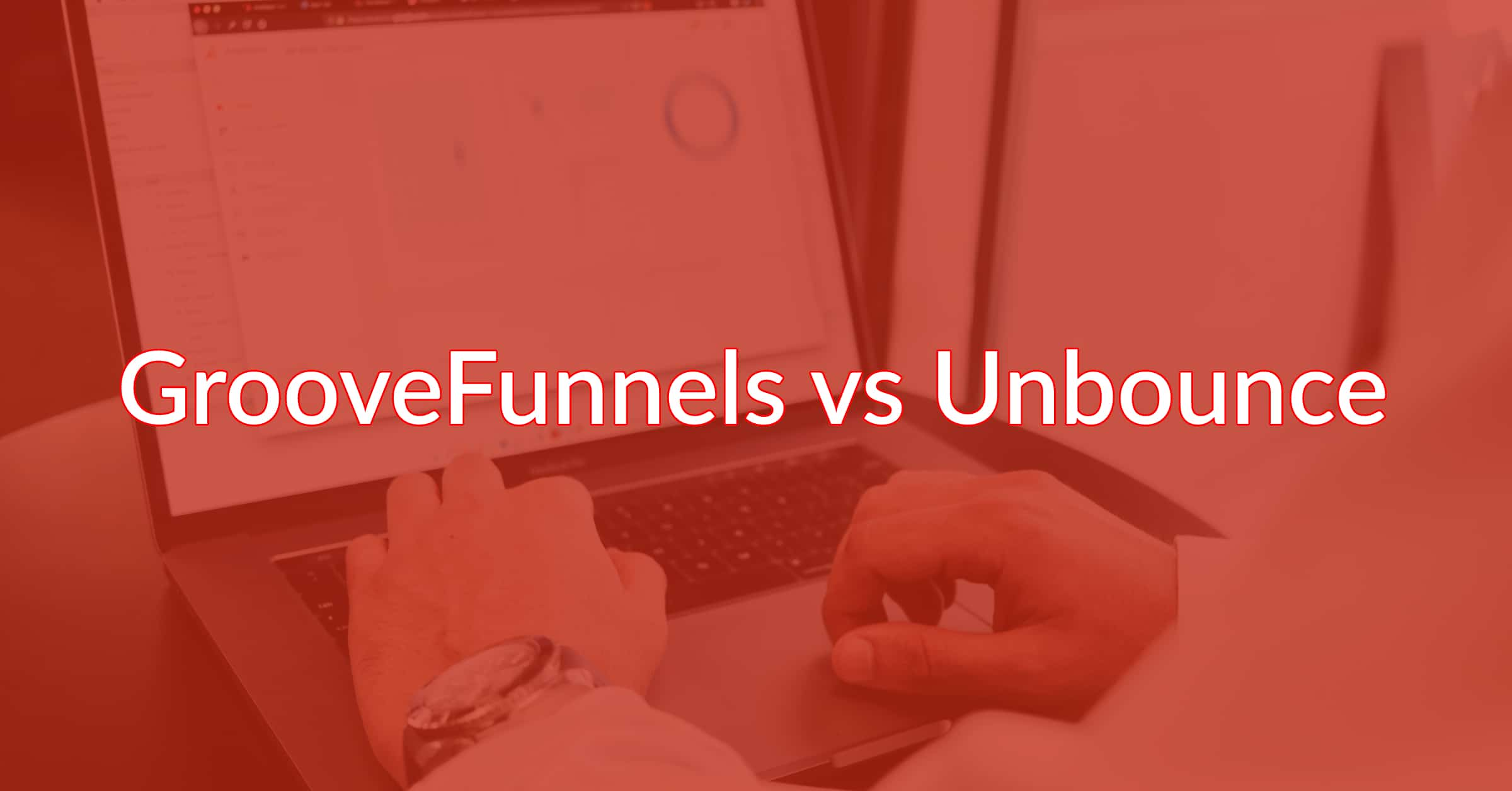 GrooveFunnels vs Unbounce: Which Should You Be Using?